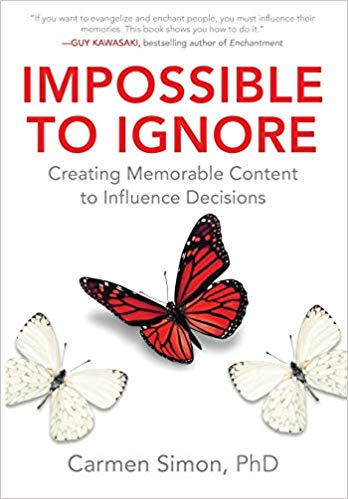 Impossible to Ignore: Creating Memorable Content to Influence Decisions - Carmen Simon