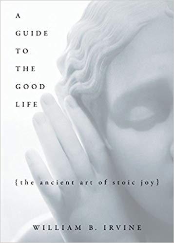 A Guide to the Good Life - William B. Irvine