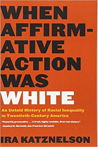 When Affirmative Action Was White - Ira Katznelson
