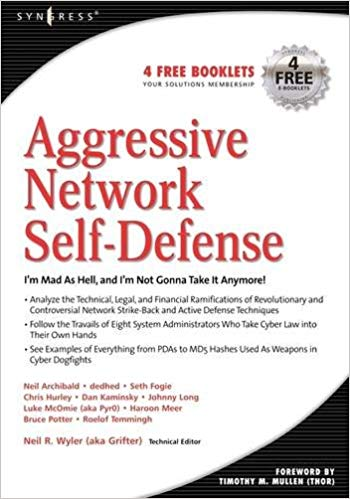 Aggressive Network Self-Defense - Neil R Wyler, Bruce Potter, Chris Hurley