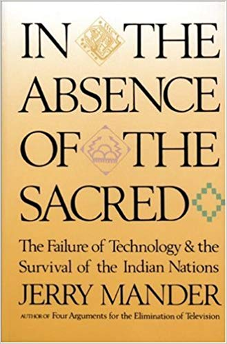 In the Absence of the Sacred - Jerry Mander