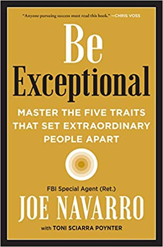 Be Exceptional: Mast the Five Traits that Set Extraordinary People Apart by Joe Navarro