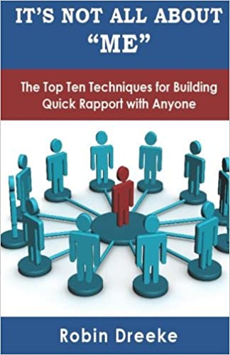 It's Not All About Me: The Top Ten Techniques For Building Quick Rapport with Anyone - Robin Dreeke